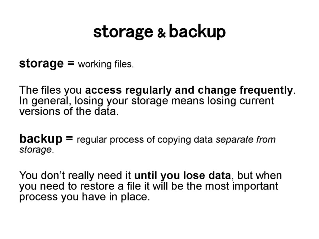 storage & backup! storage = working files. The ...