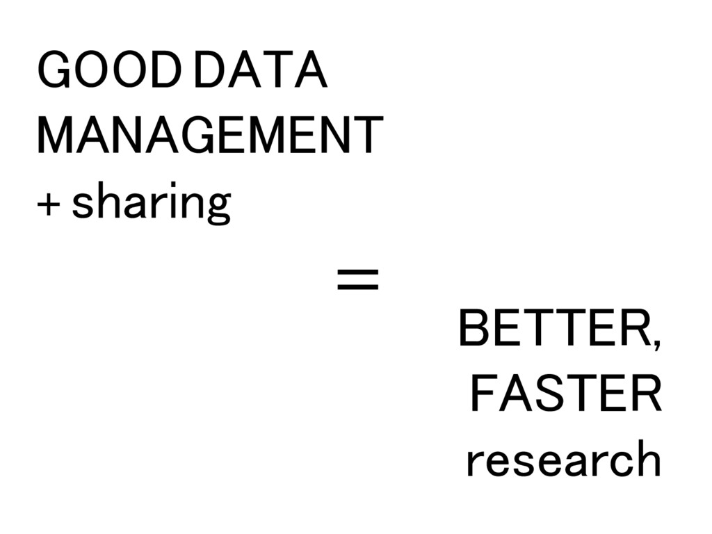 GOOD DATA MANAGEMENT + sharing ! BETTER, ! FAST...