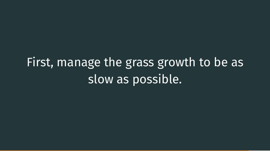 First, manage the grass growth to be as slow as...