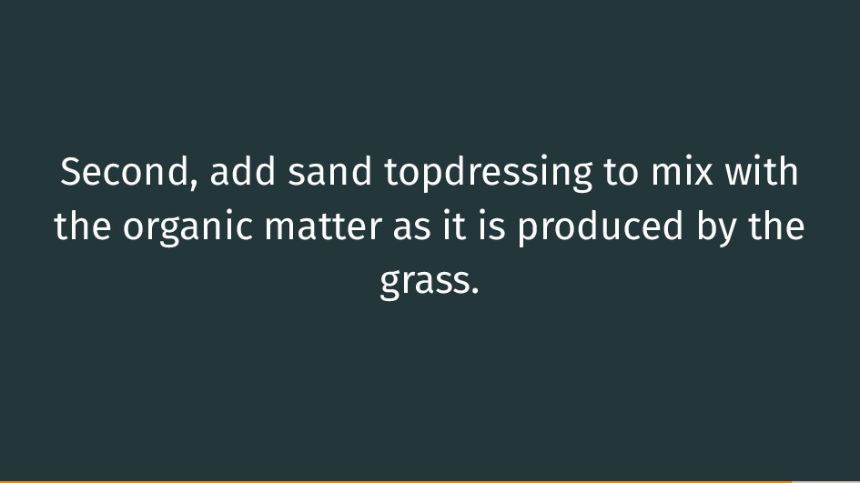 Second, add sand topdressing to mix with the or...
