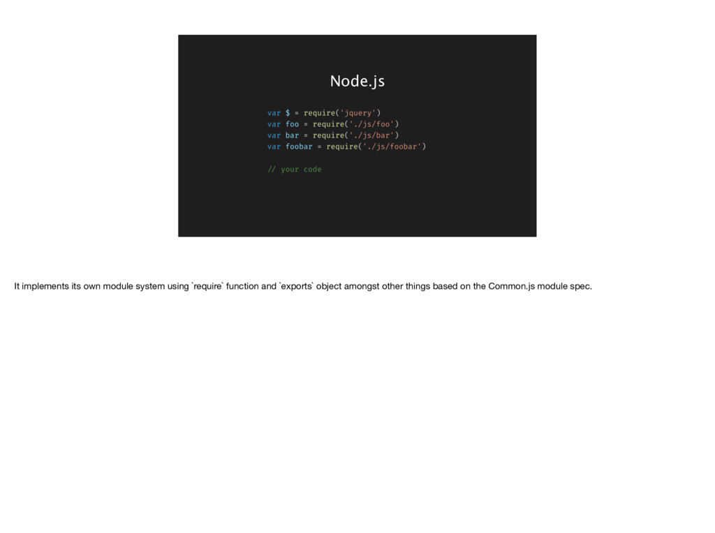 Node.js It implements its own module system usi...