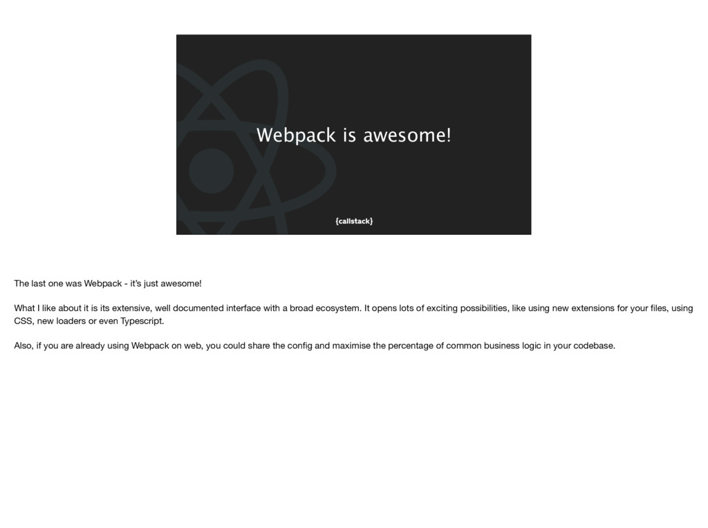 Webpack is awesome! The last one was Webpack - ...