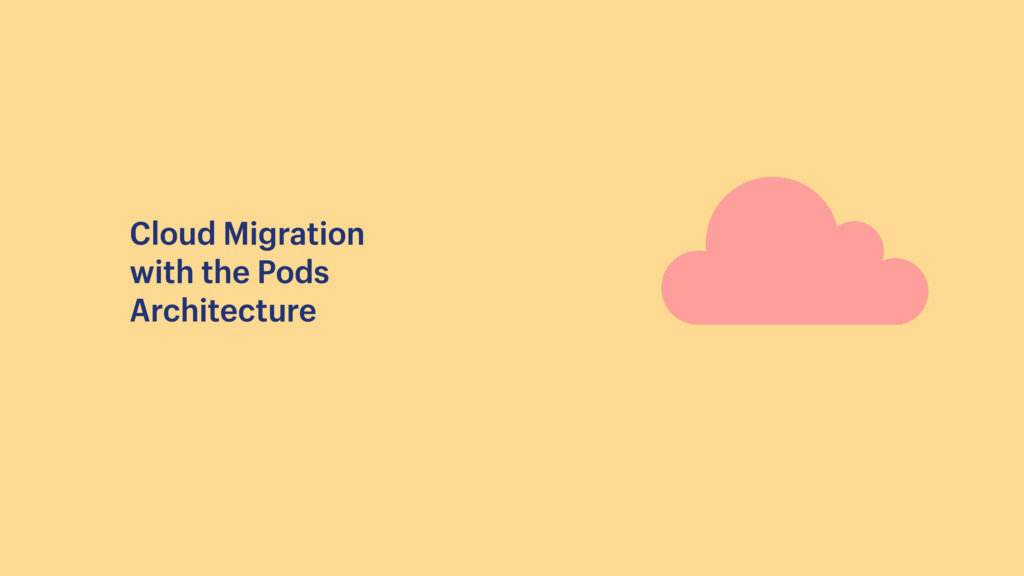 Cloud Migration with the Pods Architecture
