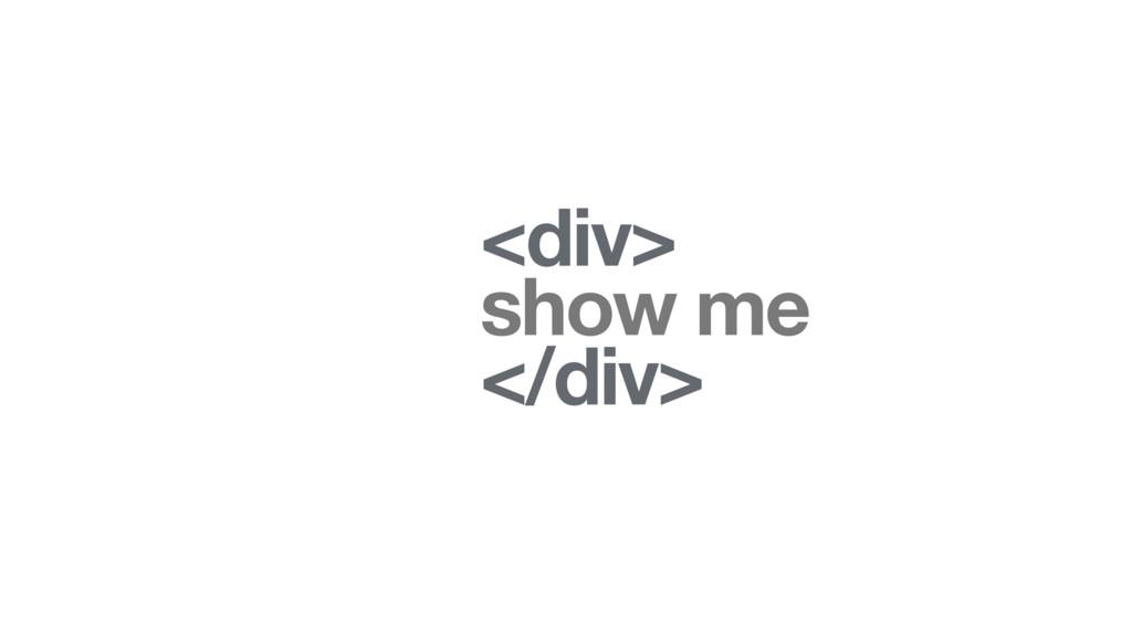 <div> show me </div>