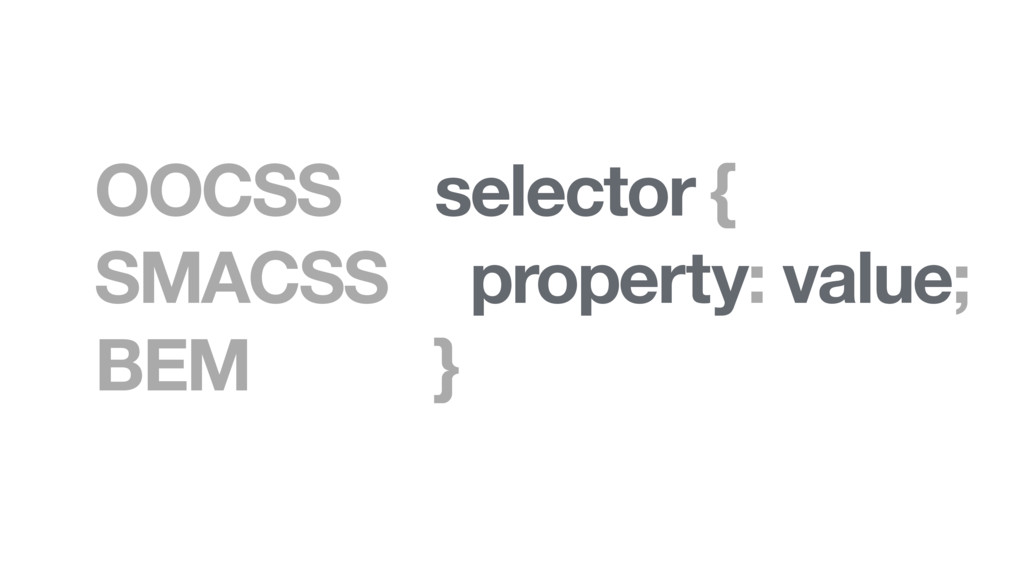 selector { property: value; } OOCSS SMACSS BEM
