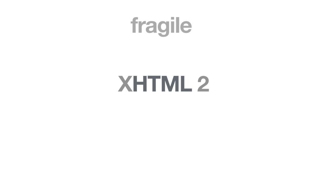 XHTML 2 fragile