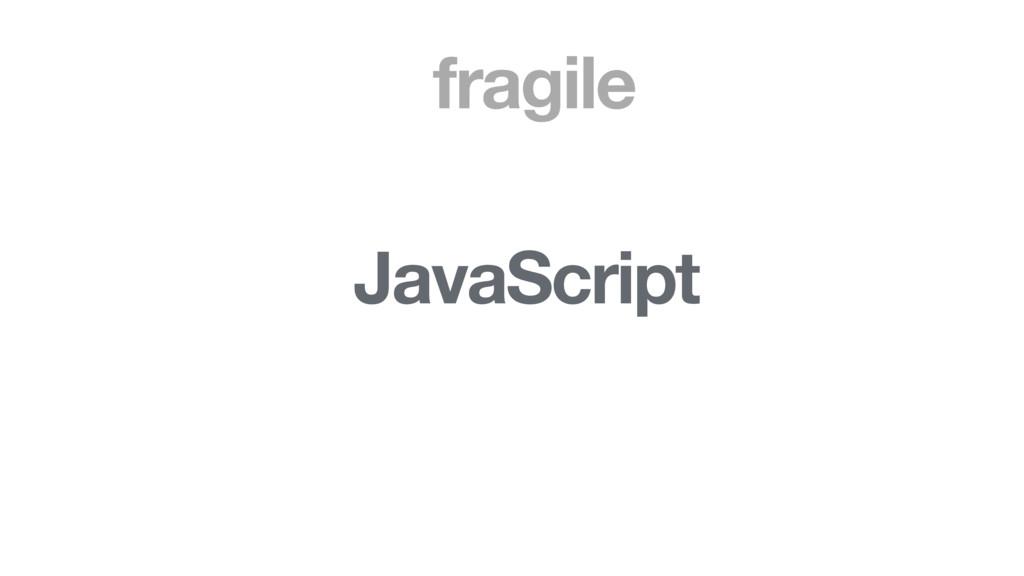 fragile JavaScript