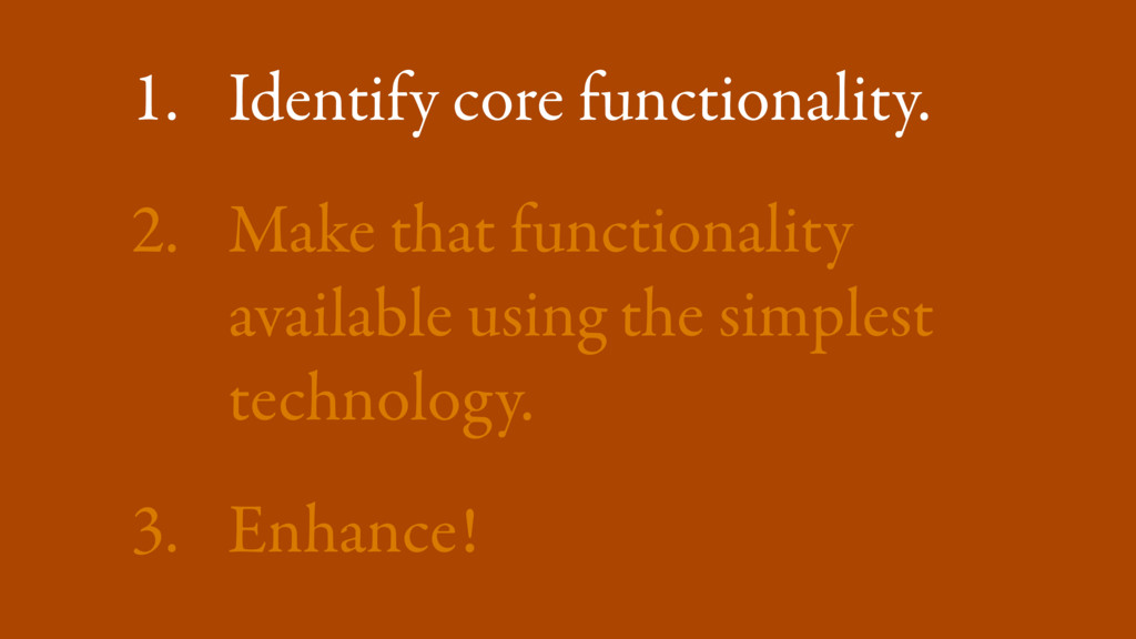 1. Identify core functionality. 2. Make that fu...