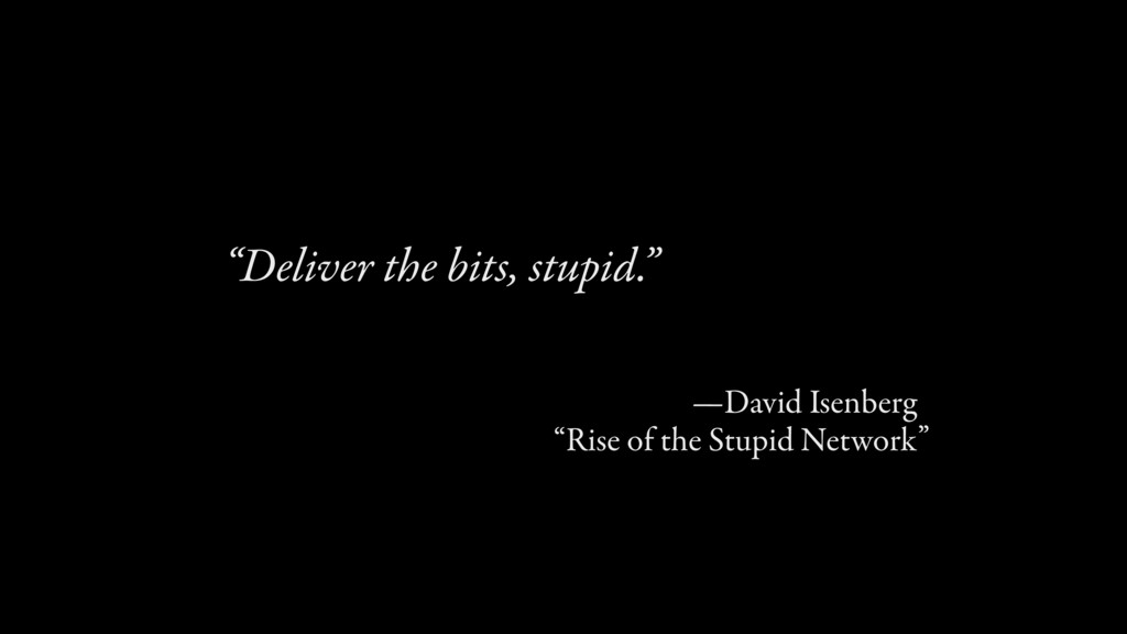 """Deliver the bits, stupid."" —David Isenberg ""Ri..."