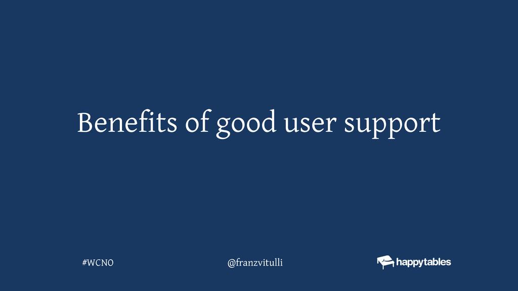 Benefits of good user support @franzvitulli #WC...