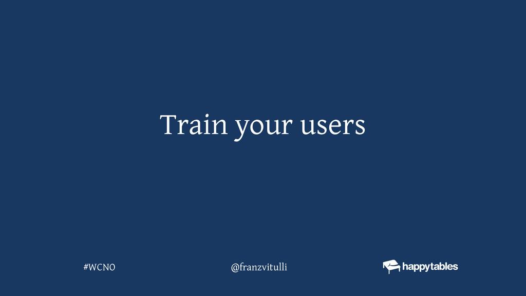 Train your users @franzvitulli #WCNO