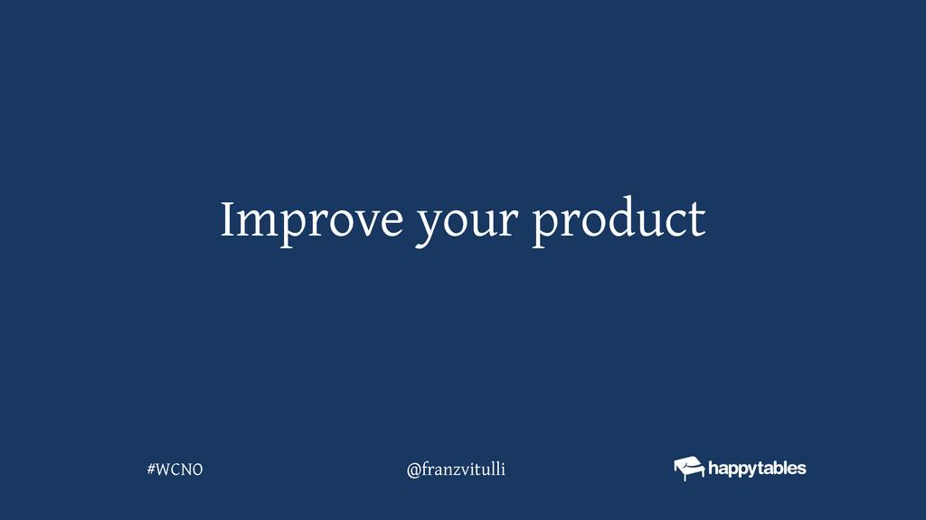 Improve your product @franzvitulli #WCNO