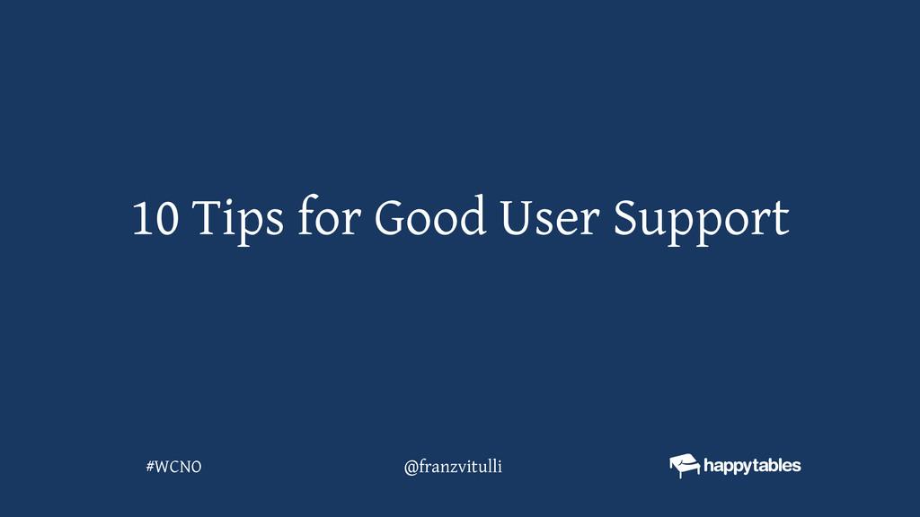 10 Tips for Good User Support @franzvitulli #WC...