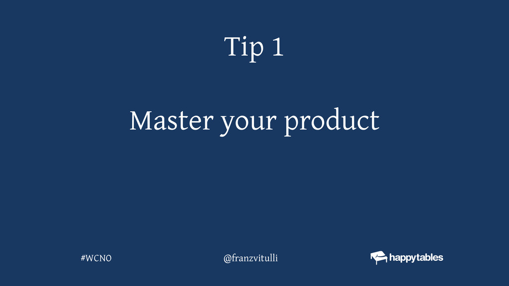 Master your product Tip 1 @franzvitulli #WCNO