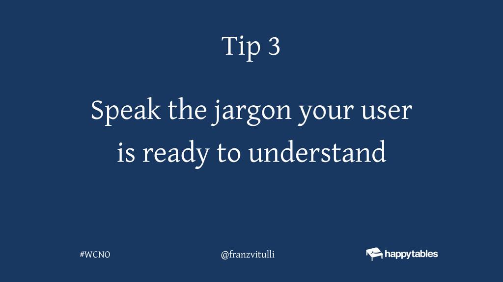 Speak the jargon your user is ready to understa...