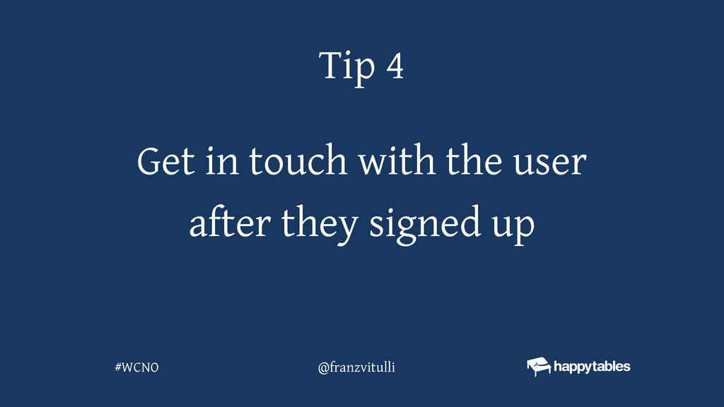Get in touch with the user after they signed up...
