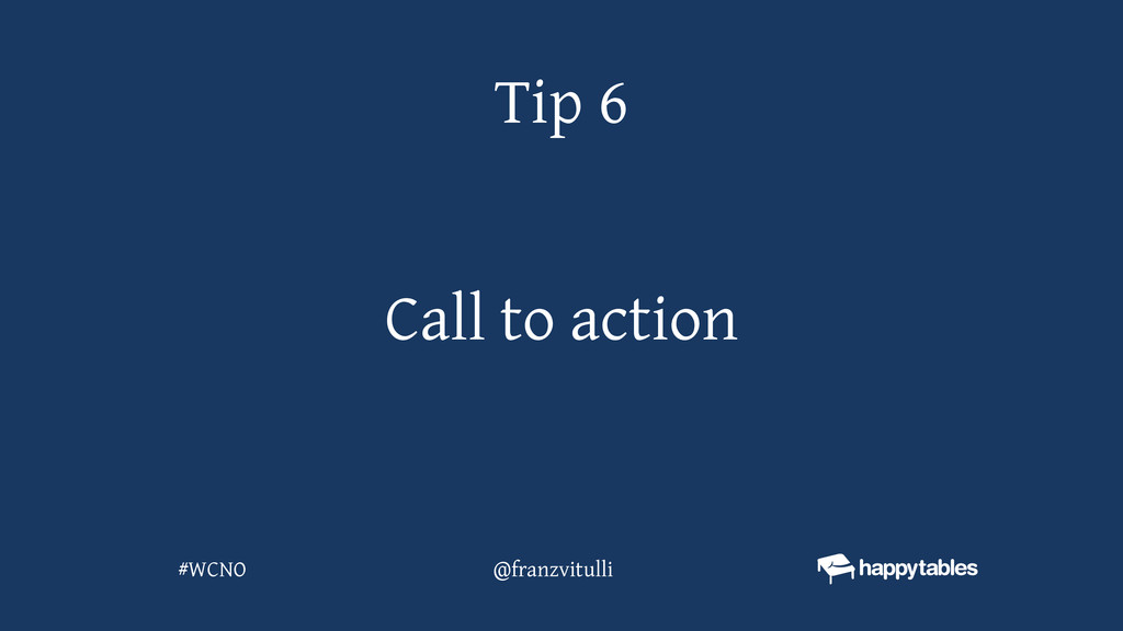 Call to action Tip 6 @franzvitulli #WCNO