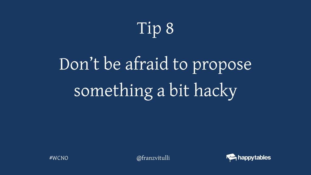 Don't be afraid to propose something a bit hack...