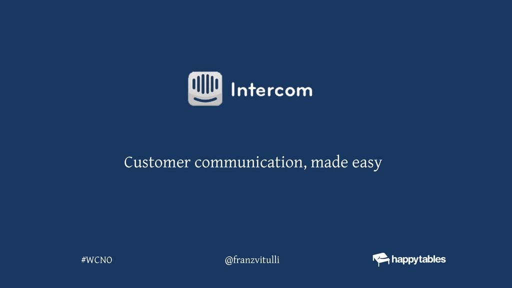 @franzvitulli #WCNO Customer communication, mad...