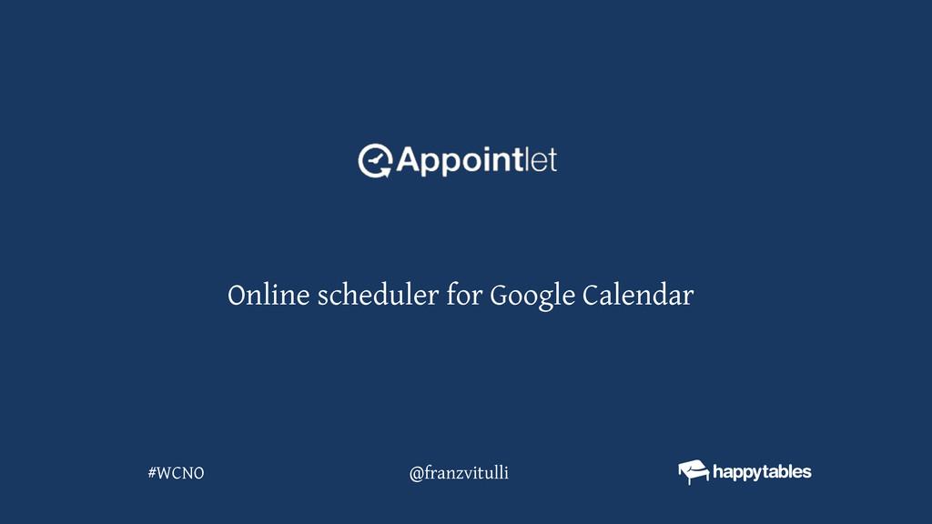 @franzvitulli #WCNO Online scheduler for Google...