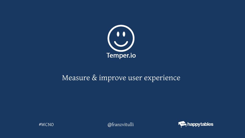 @franzvitulli #WCNO Measure & improve user expe...
