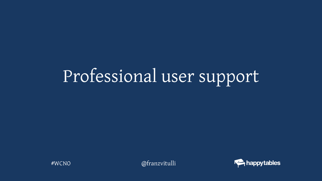 Professional user support @franzvitulli #WCNO