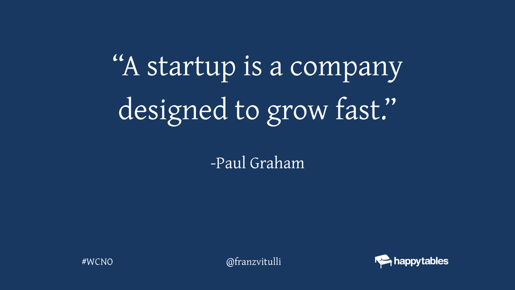 """""""A startup is a company designed to grow fast.""""..."""