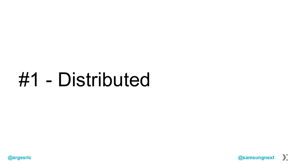 @argesric @samsungnext #1 - Distributed