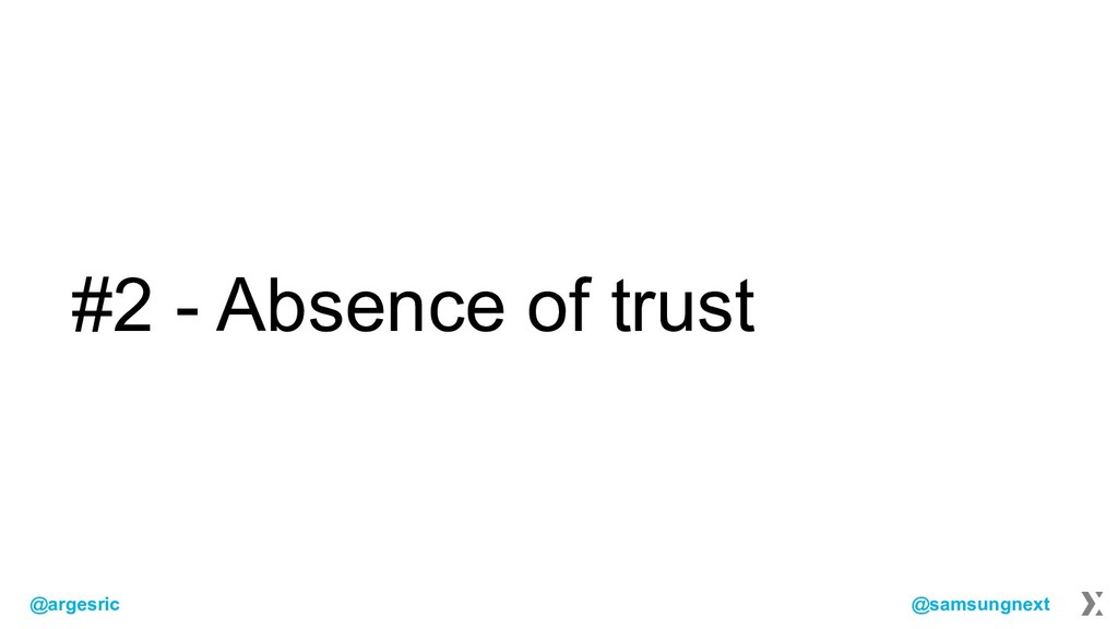 @argesric @samsungnext #2 - Absence of trust