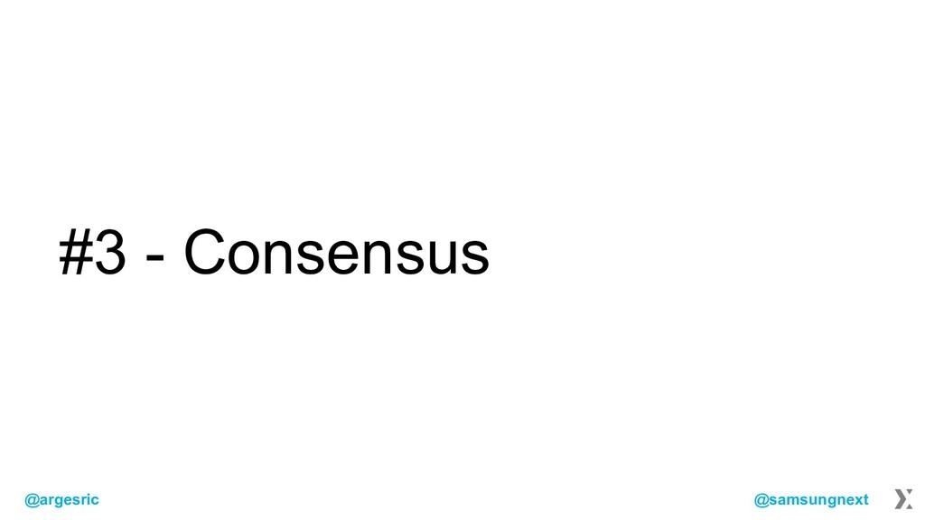 @argesric @samsungnext #3 - Consensus