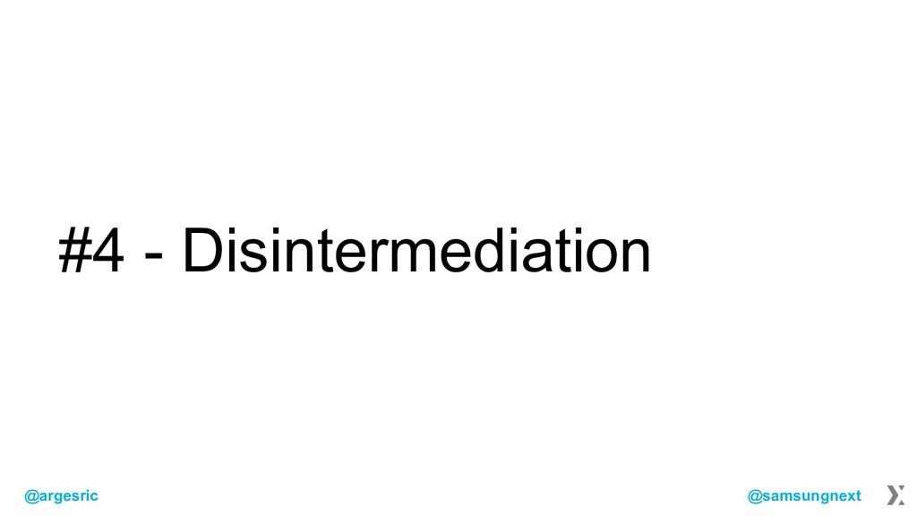 @argesric @samsungnext #4 - Disintermediation