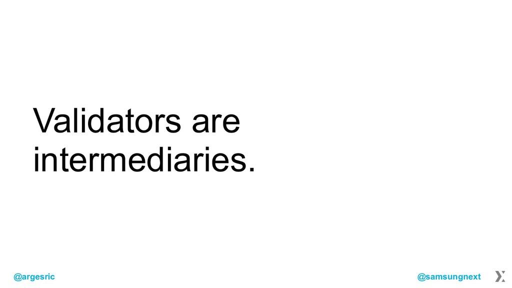 @argesric @samsungnext Validators are intermedi...