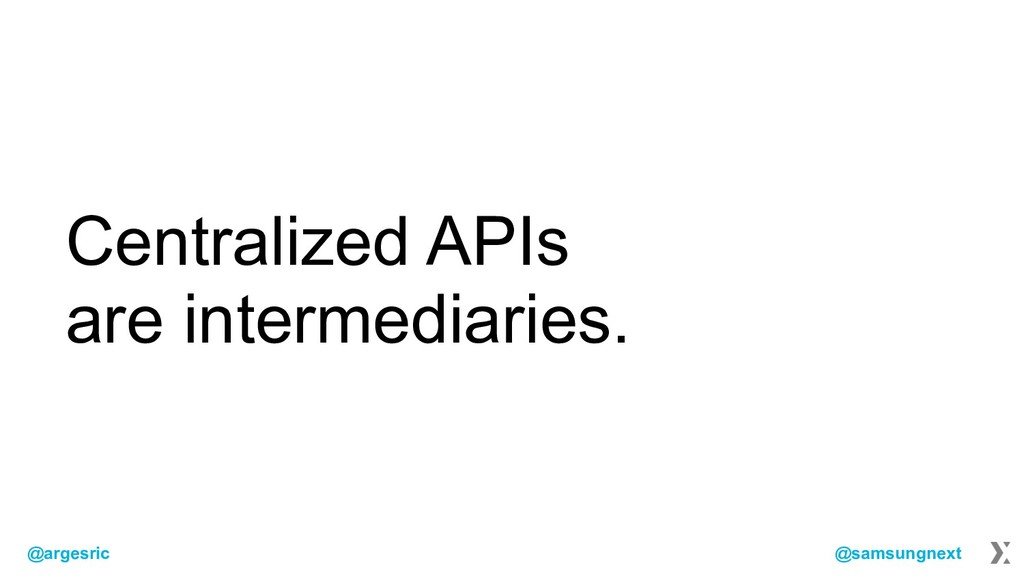 @argesric @samsungnext Centralized APIs are int...