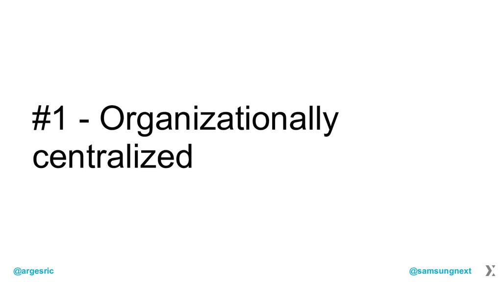 @argesric @samsungnext #1 - Organizationally ce...