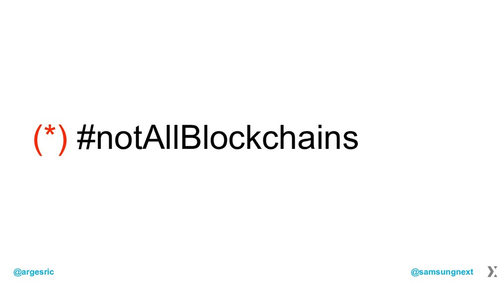@argesric @samsungnext (*) #notAllBlockchains