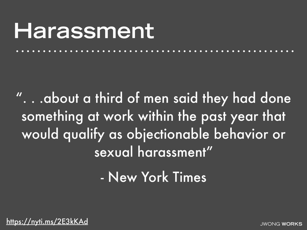 "JWONG WORKS Harassment "". . .about a third of m..."
