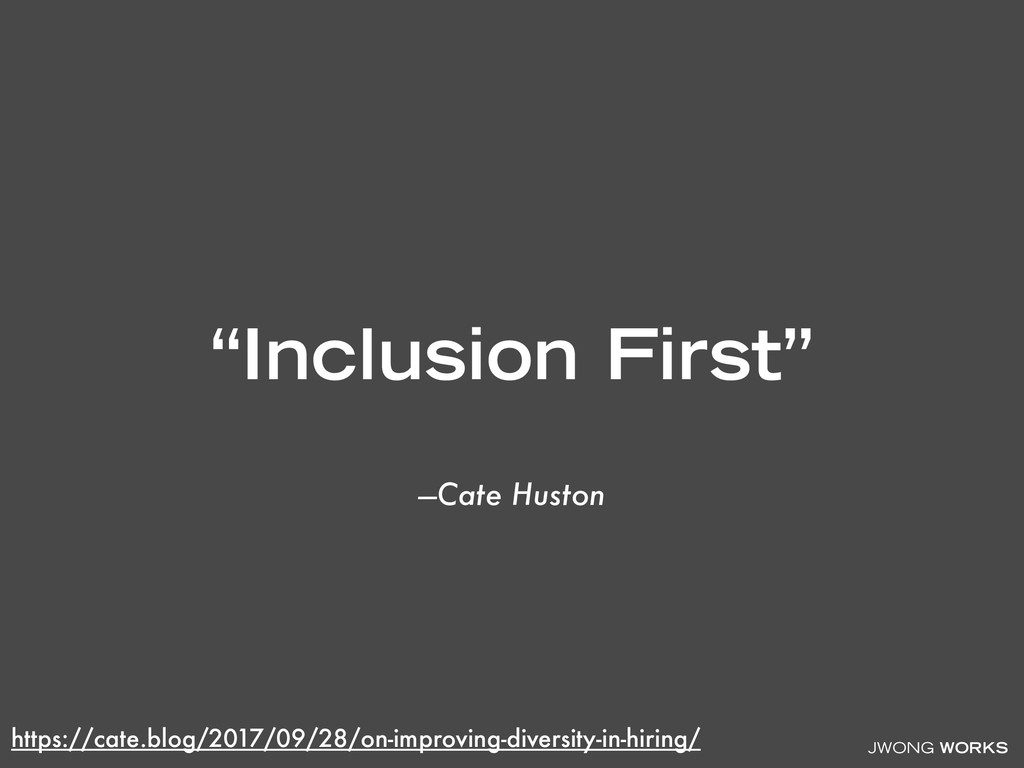 "JWONG WORKS —Cate Huston ""Inclusion First"" http..."