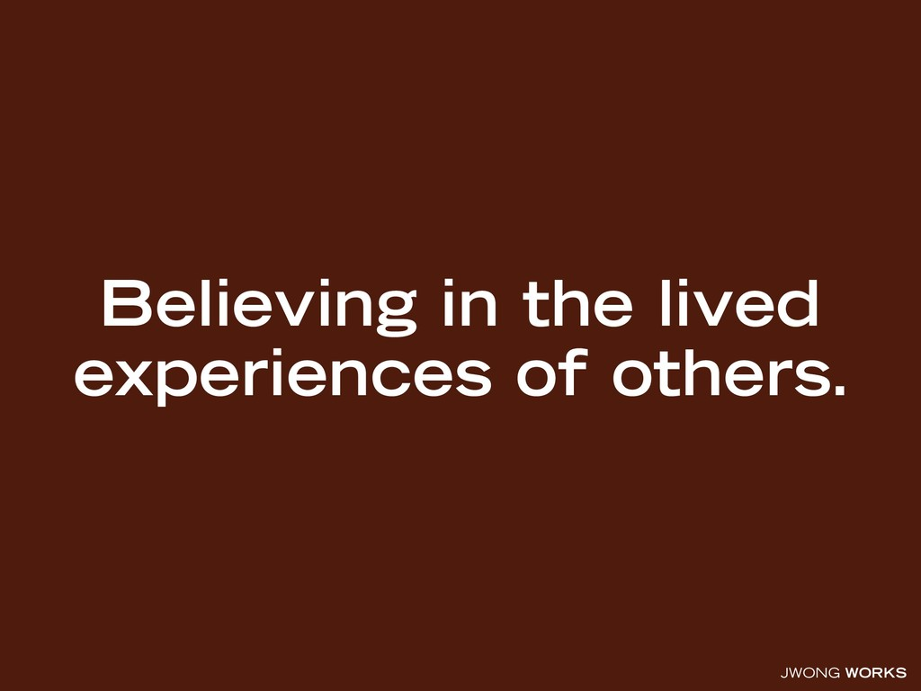 JWONG WORKS Believing in the lived experiences ...