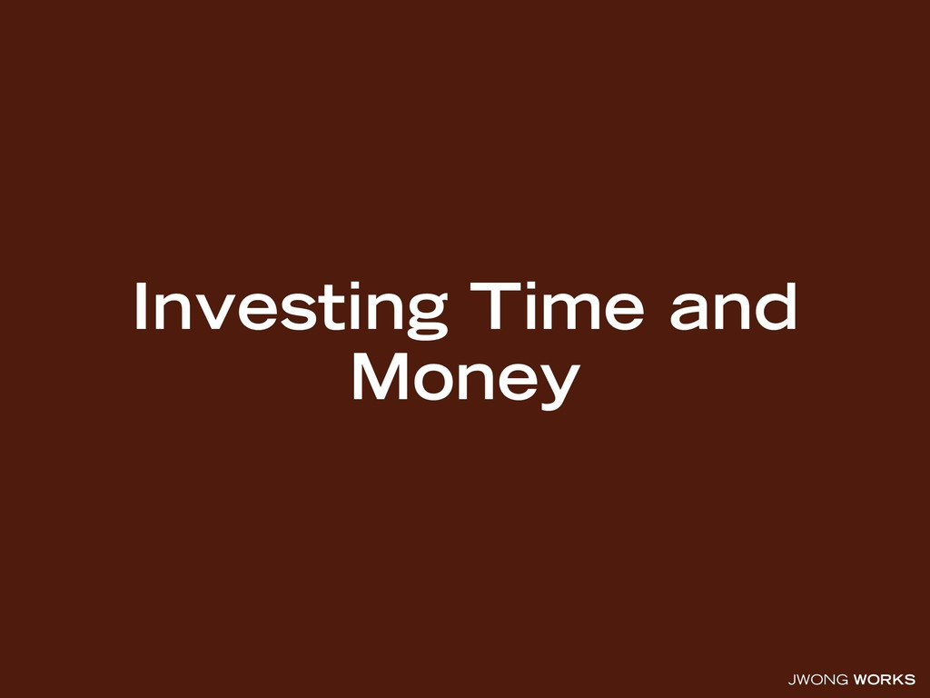 JWONG WORKS Investing Time and Money