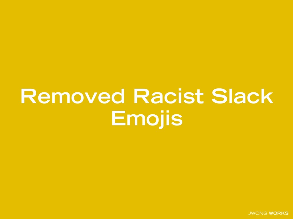 JWONG WORKS Removed Racist Slack Emojis