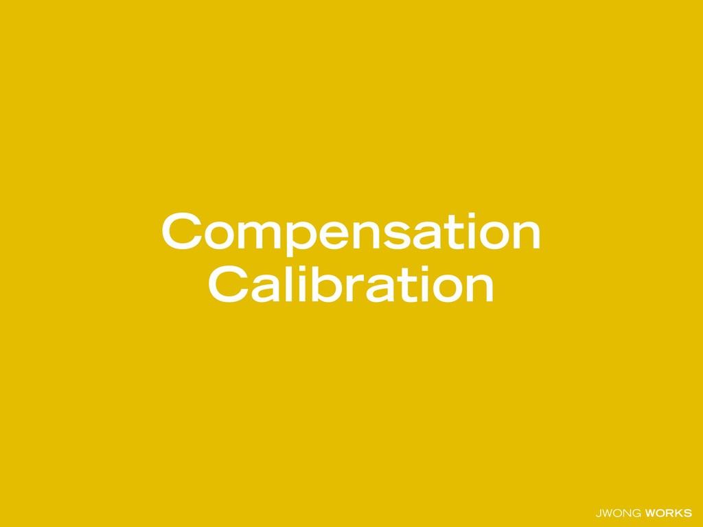 JWONG WORKS Compensation Calibration