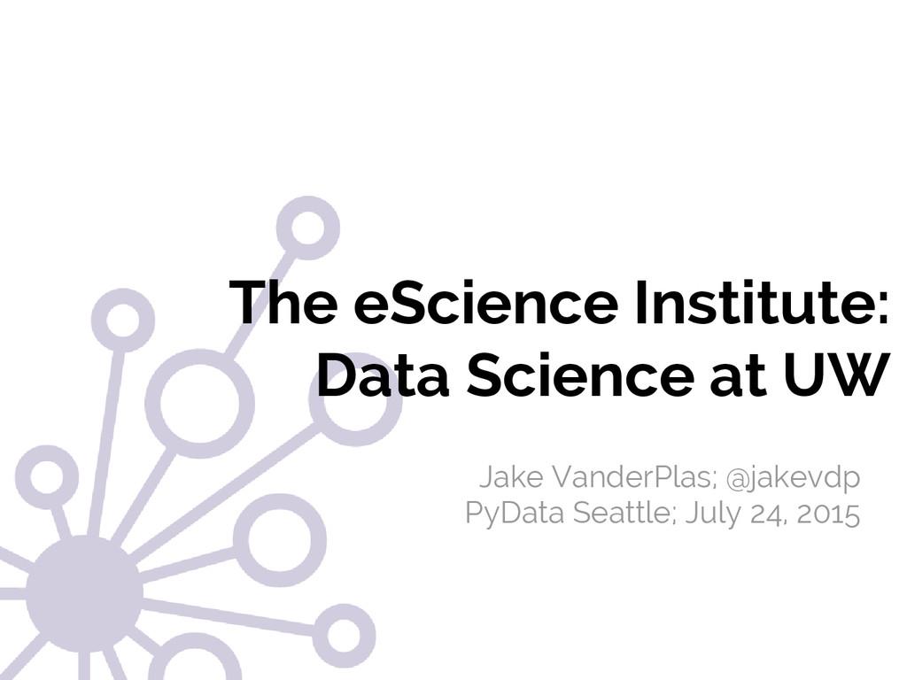#SciPy2015 Jake VanderPlas The eScience Institu...