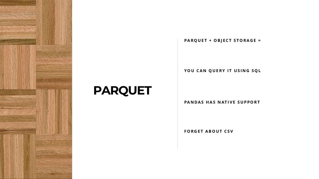 PARQUET P A R Q U E T + O B J E C T S T O R A G...