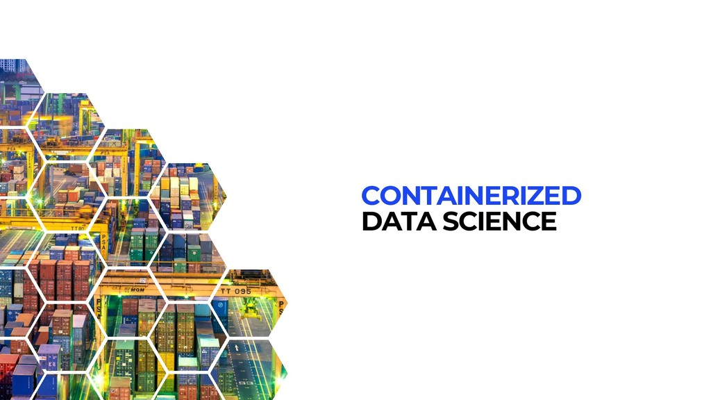 CONTAINERIZED DATA SCIENCE