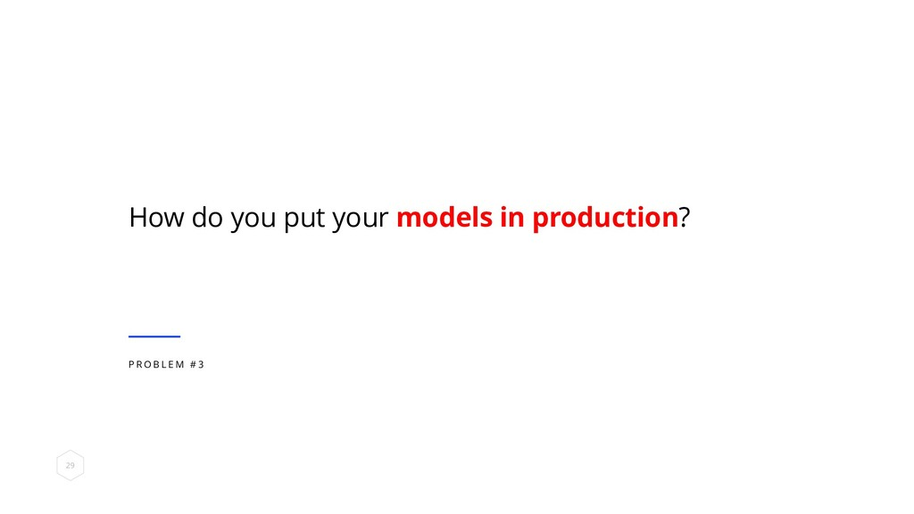 How do you put your models in production? P R O...