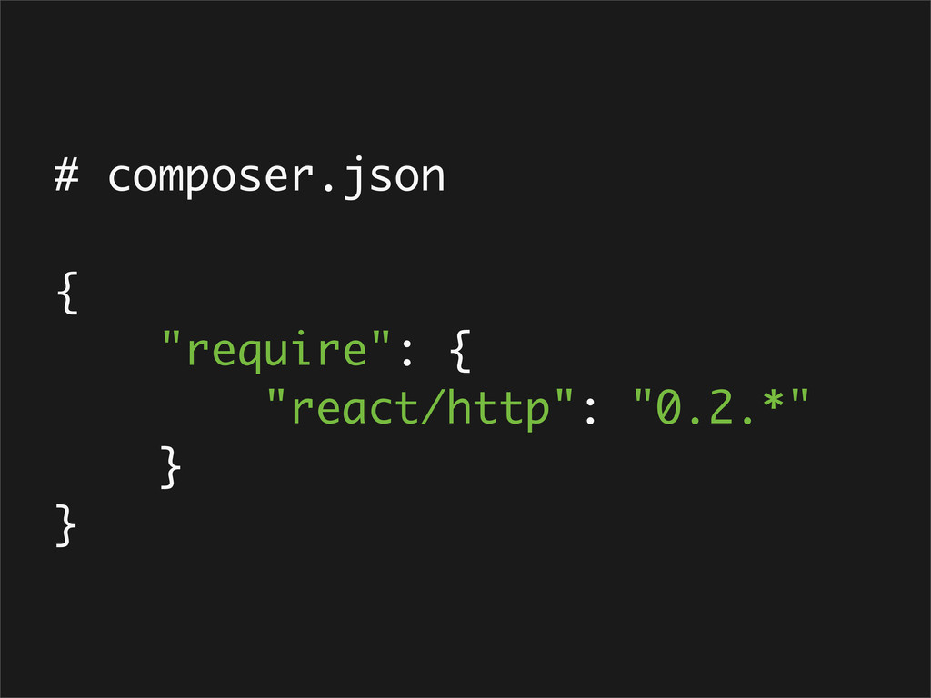 """# composer.json { """"require"""": { """"react/http"""": """"0..."""