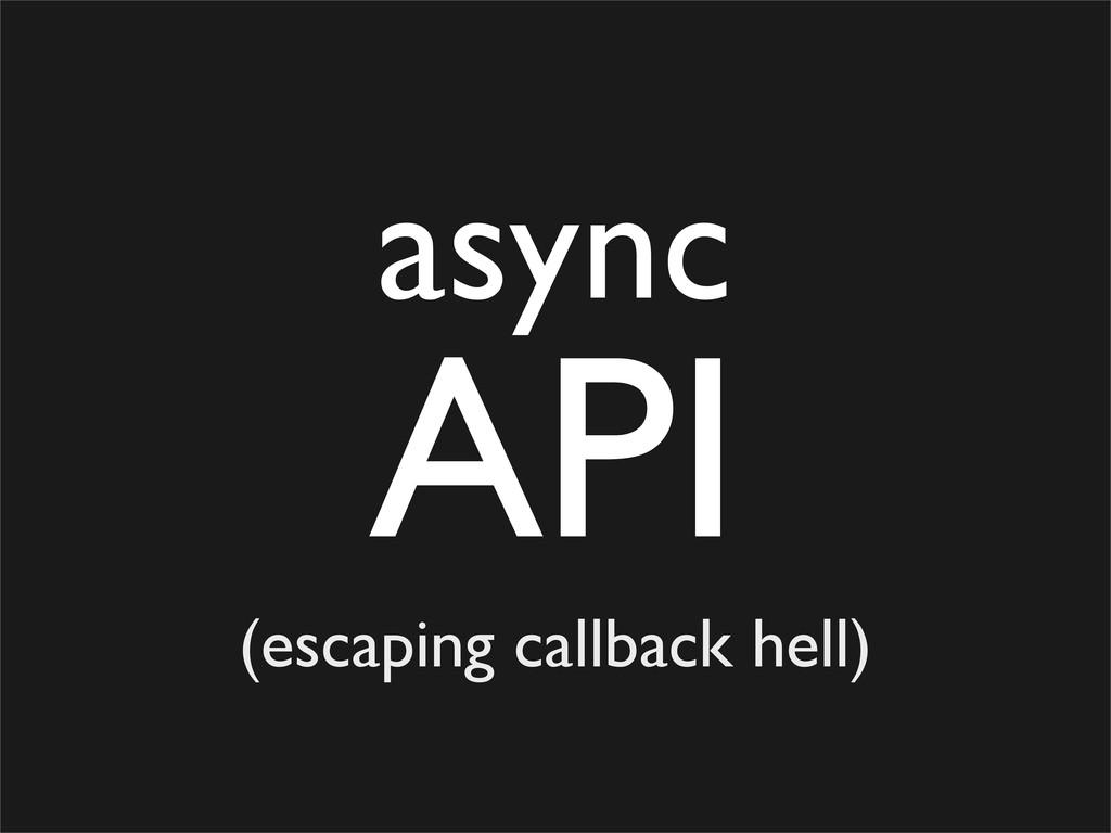async API (escaping callback hell)