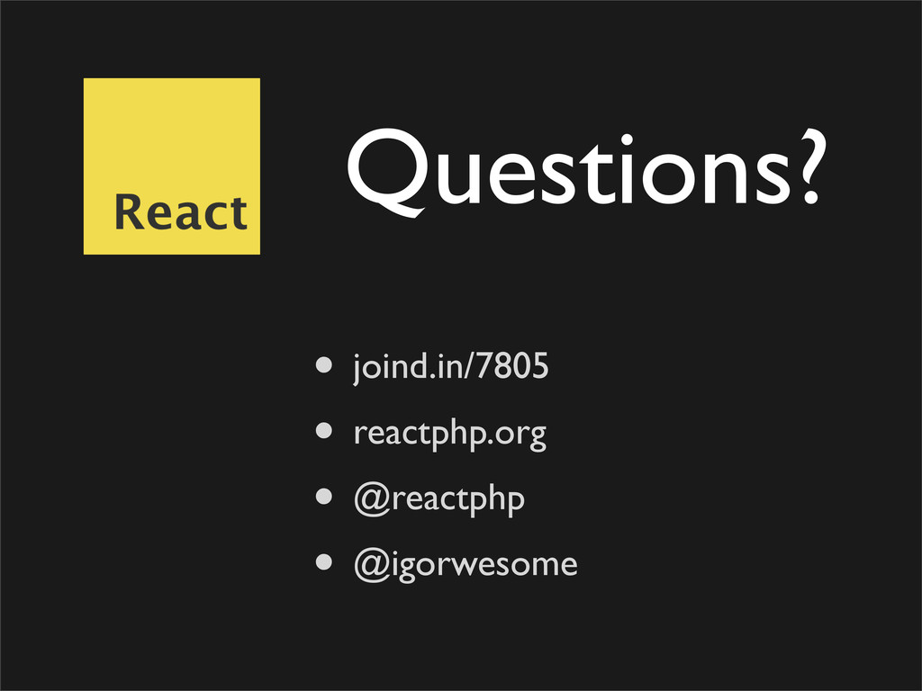 Questions? • joind.in/7805 • reactphp.org • @re...