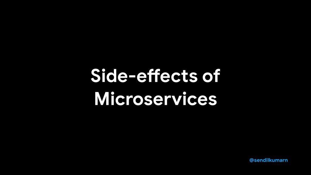 @sendilkumarn Side-eaects of Microservices