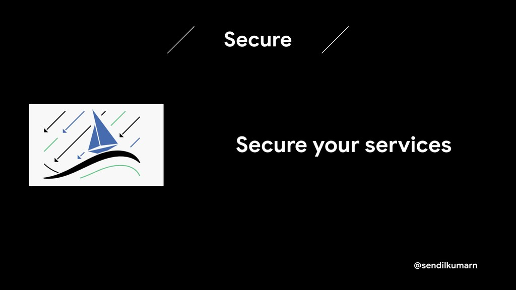 @sendilkumarn Secure your services Secure